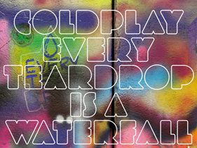New Coldplay Song - Every Teardrop Is A Waterfall