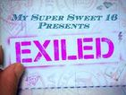 Exiled: My Super Sweet 16
